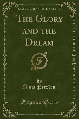 The Glory and the Dream (Classic Reprint)