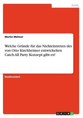 Welche Gründe für das Nichteintreten des von Otto Kirchheimer entwickelten Catch-All Party Konzept gibt es?