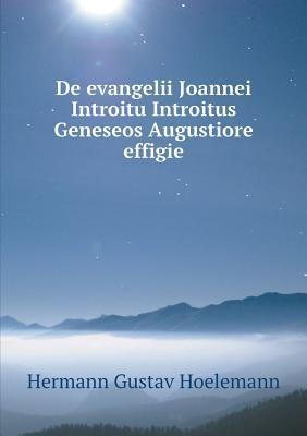 de Evangelii Joannei Introitu Introitus Geneseos Augustiore Effigie