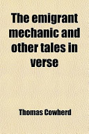 The Emigrant Mechanic and Other Tales in Verse; Together with Numerous Songs Upon Canadian Subjects