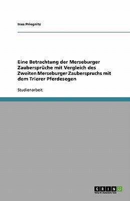 Eine Betrachtung  der Merseburger Zaubersprüche mit  Vergleich des Zweiten Merseburger Zauberspruchs mit dem Trierer Pferdesegen