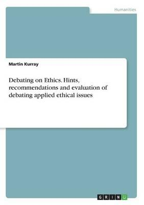 Debating on Ethics. Hints, recommendations and evaluation  of debating applied ethical issues