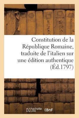 Constitution de la Republique Romaine, Traduite de l'Italien Sur une Édition Authentique
