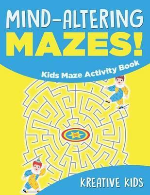 Mind-altering Mazes! - Kids Maze Activity Book