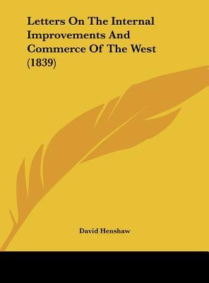 Letters On The Internal Improvements And Commerce Of The West (1839)