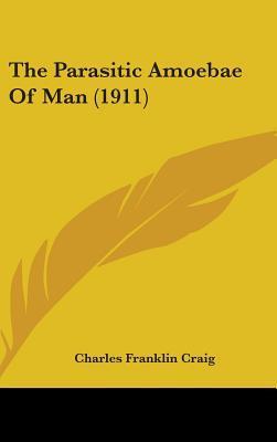 The Parasitic Amoebae of Man (1911)