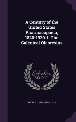 A Century of the United States Pharmacopoeia, 1820-1920. I. the Galenical Oleoresins