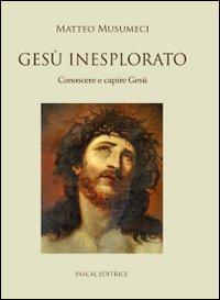 Gesù inesplorato. Conoscere e capire Gesù