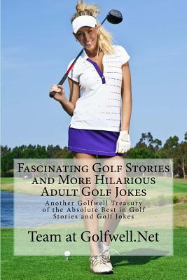 Fascinating Golf Stories and More Hilarious Adult Golf Jokes