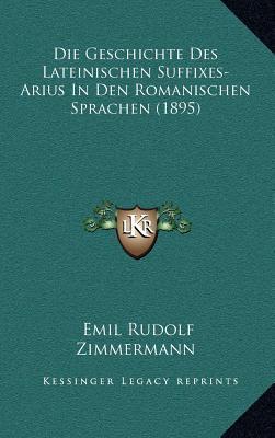 Die Geschichte Des Lateinischen Suffixes-Arius in Den Romanischen Sprachen (1895)