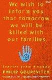 """""""We Wish to Inform You That Tomorrow We Will be Killed with Our Families: Stories from Rwanda"""""""