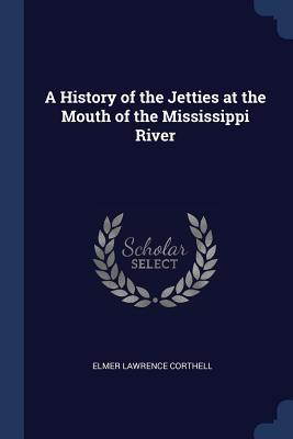 A History of the Jetties at the Mouth of the Mississippi River
