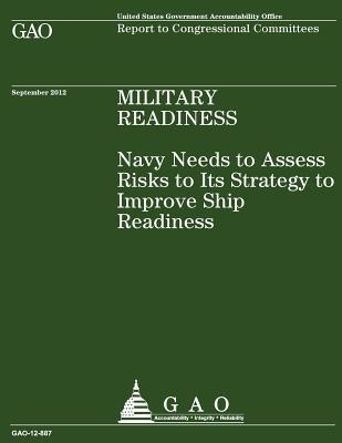 Navy Needs to Assess Risks to Its Strategy to Improve Ship Readiness