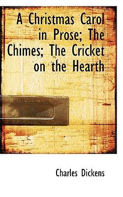 A Christmas Carol in Prose; The Chimes; The Cricket on the Hearth