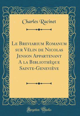 Le Breviarium Romanum sur Vélin de Nicolas Jenson Appartenant A la Bibliothèque Sainte-Geneviève (Classic Reprint)
