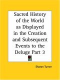 Sacred History of the World as Displayed in the Creation and Subsequent Events to the Deluge, Part 3