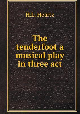 The Tenderfoot a Musical Play in Three ACT
