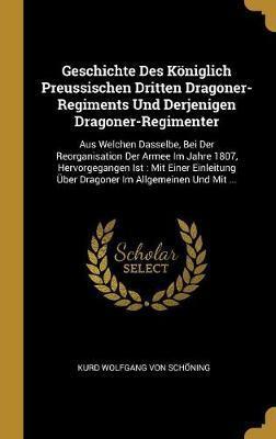 Geschichte Des Königlich Preussischen Dritten Dragoner-Regiments Und Derjenigen Dragoner-Regimenter