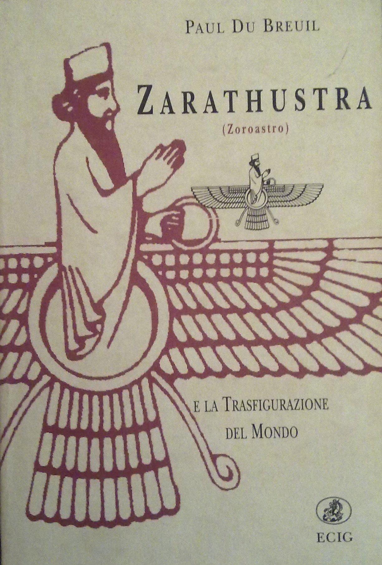 Zarathustra (Zoroastro) e la trasfigurazione del mondo
