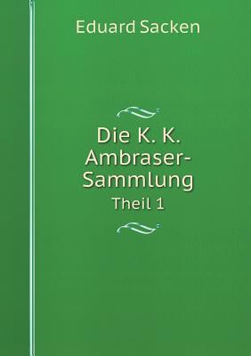 Die K. K. Ambraser-Sammlung Theil 1