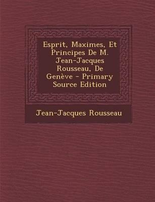 Esprit, Maximes, Et Principes de M. Jean-Jacques Rousseau, de Geneve (Primary Source)