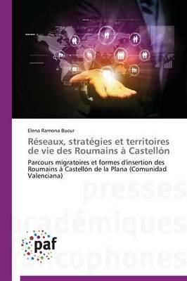 Reseaux, Strategies et Territoires de Vie des Roumains a Castellon