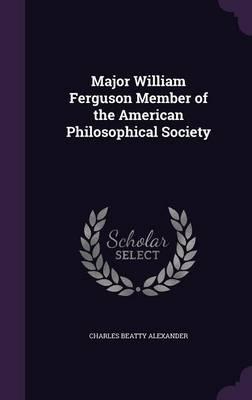 Major William Ferguson Member of the American Philosophical Society