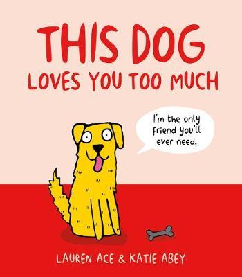 This Dog Loves You Too Much