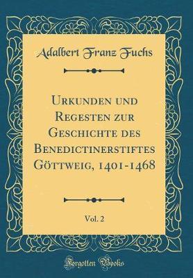 Urkunden Und Regesten Zur Geschichte Des Benedictinerstiftes Göttweig, 1401-1468, Vol. 2 (Classic Reprint)