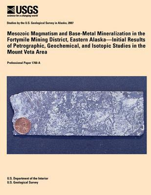 Mesozoic Magmatism and Base-Metal Mineralization in the Fortymile Mining District, Eastern Alaska