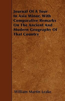 Journal Of A Tour In Asia Minor, With Comparative Remarks On The Ancient And Modern Geography Of That Country
