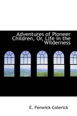 Adventures of Pioneer Children, Or, Life in the Wilderness