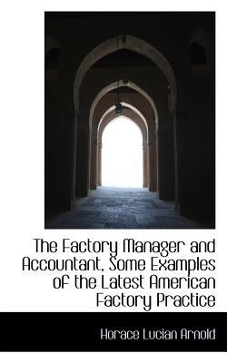 The Factory Manager and Accountant, Some Examples of the Latest American Factory Practice