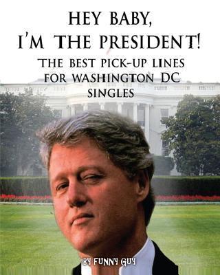 Hey Baby, I'm the President!