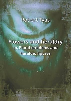 Flowers and Heraldry Or, Floral Emblems and Heraldic Figures