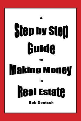 A Step by Step Guide to Making Money in Real Estate!