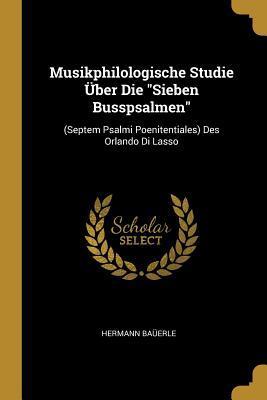 Musikphilologische Studie Über Die Sieben Busspsalmen