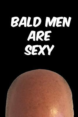 Bald Men Are Sexy Notebook