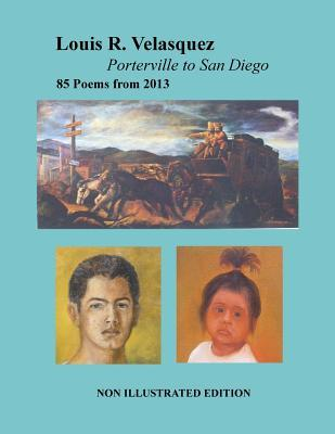 Louis R. Velasquez, Porterville to San Diego, 85 Poems from 2013