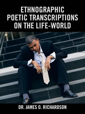 Ethnographic Poetic Transcriptions on the Life-world