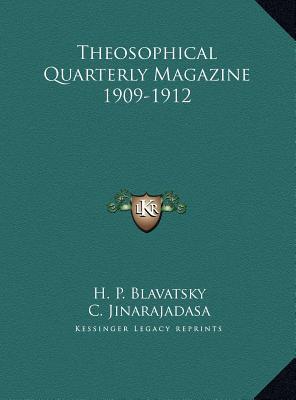 Theosophical Quarterly Magazine 1909-1912 Theosophical Quarterly Magazine 1909-1912