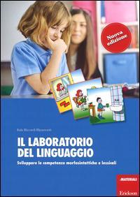 Il laboratorio del linguaggio. Sviluppare le competenze morfosintattiche e lessicali. Con Schede