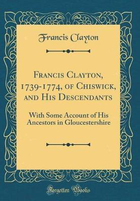 Francis Clayton, 1739-1774, of Chiswick, and His Descendants
