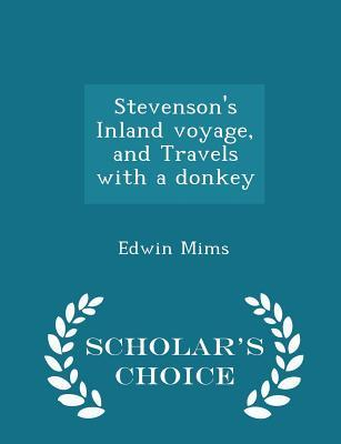 Stevenson's Inland Voyage, and Travels with a Donkey - Scholar's Choice Edition