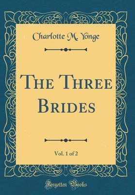 The Three Brides, Vol. 1 of 2 (Classic Reprint)