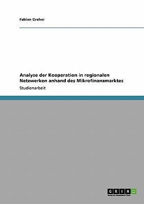 Analyse der Kooperation in regionalen Netzwerken anhand des Mikrofinanzmarktes