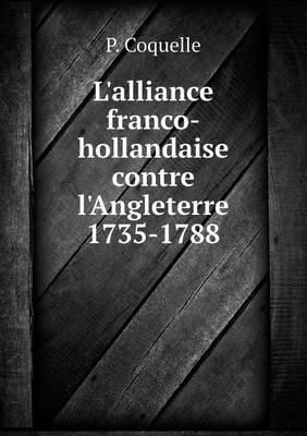 L'Alliance Franco-Hollandaise Contre L'Angleterre 1735-1788