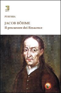 Jacob Böhme. Il precursore dei Rosacroce