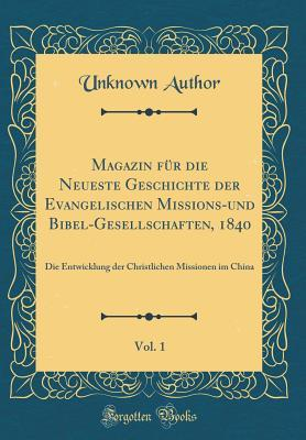 Magazin für die Neueste Geschichte der Evangelischen Missions-und Bibel-Gesellschaften, 1840, Vol. 1