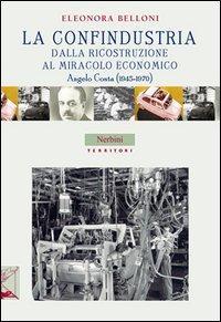 La Confindustria dalla ricostruzione al miracolo economico. Angelo Costa (1945-1970)